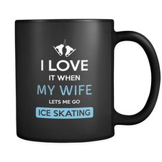 Ice skating - I love it when my wife lets me go Ice skating - 11oz Black Mug