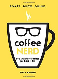 Coffee Nerd: How to Have Your Coffee and Drink It Too: Amazon.de: Ruth Brown: Fremdsprachige Bücher