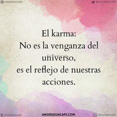 El karma: No es la venganza del universo, es el reflejo de nuestras acciones.