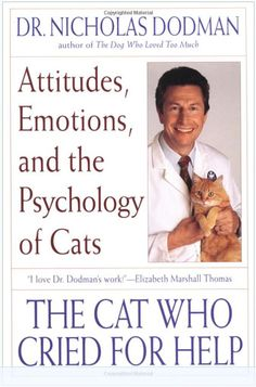 The Cat Who Cried for Help: Attitudes, Emotions, and the Psychology of Cats by Nicholas Dodman Cat Behavior Problems, Cat Behaviour, Living With Cats, Counseling Psychology, Cry For Help, So Much Love, Healthy Relationships, Cat Love, Cleaning Hacks