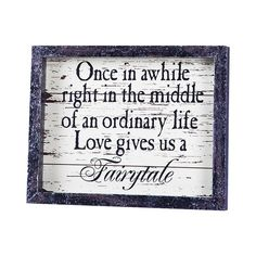 Wooden Plaque Love Gives Us a Fairytale, Multi-Colored These romantic quotes will have you swooning and remembering the moment you fell in love. Love Quotes For Him, Great Quotes, Quotes To Live By, Me Quotes, Motivational Quotes, Inspirational Quotes, Qoutes, Uplifting Quotes, Meaningful Quotes