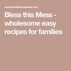 Bless this Mess - wholesome easy recipes for families