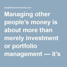 Managing other people's money is about more than merely investment or portfolio management — it's also about managing their emotions. Graham understood this better than anyone. It's a timeless lesson.