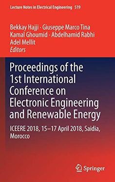 Proceedings of the 1st International Conference on Electronic Engineering and Renewable Energy: ICEERE 2018 15-17 April 2018 Saidia Morocco (Lecture Notes in Electrical Engineering)  Proceedings of the 1st International Conference on Electronic Engineering and Renewable Energy: ICEERE 2018 15-17 April 2018 Saidia Morocco (Lecture Notes in Electrical Engineering) Bekkay Hajji (Editor) Giuseppe Marco Tina (Editor) Kamal Ghoumid (Editor) Abdelhamid Rabhi (Editor) Adel Mellit (Editor) Release Date: August 26 2018 Buy new: $279.99 $236.65 10 used & new from $225.29  (Visit the Hot New Releases in Energy Production & Extraction list for authoritative information on this products current rank.)  Buy now: Proceedings of the 1st International Conference on Electronic Engineering and Renewable Energy: ICEERE 2018 15-17 April 2018 Saidia Morocco (Lecture Notes in Electrical Engineering)  Related posts:  Confessions of a Rogue Nuclear Regulator  In Search of the Canary Tree: The Story of a Scientist a Cypress and a Changing World  Fundamentals of Power System Economics