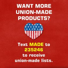 Text MADE to 235246 to get union-made in America lists. #1u