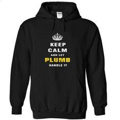 Keep Calm and Let PLUMB Handle It - shirt design #teeshirt #clothing