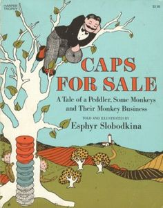 Classic tale of monkey see, monkey do.  Guaranteed to make your child laugh.  Caps for Sale by Esphyr Slobodkina, 1938.