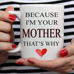"""Funny Coffee Mug For Mothers, Sons, Daughters, """"Because I'm Your Mother, That's Why"""" Two Sizes"""