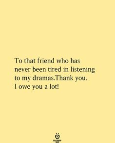 To that friend who has never been tired in listening to my dramas. I owe you a lot! Thank You Best Friend, Happy Birthday Best Friend Quotes, Best Friend Captions, Best Friend Quotes Meaningful, Best Friend Quotes Funny, Besties Quotes, Poem For Best Friend, Best Friend Wedding Quotes, Best Friend Thoughts