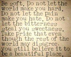 Be soft...
