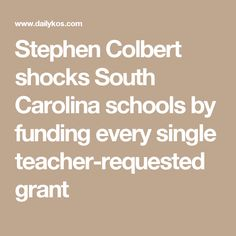 Stephen Colbert shocks South Carolina schools by funding every single teacher-requested grant