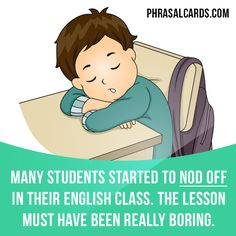 """""""Nod off"""" means """"to fall asleep, especially when you do not intend to"""". Examples: Many students started to nod off in their English class. The lesson must have been really boring."""