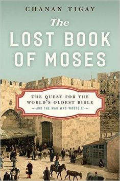Goodreads | The Lost Book of Moses: The Quest for the World's Oldest Bible--and the Man Who Wrote It by Chanan Tigay — Reviews, Discussion, Bookclubs, Lists