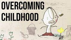 Overcoming Childhood - YouTube