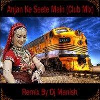 Anjan ki seeti mein - dj manish (Promo) by djmanish on SoundCloud