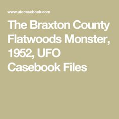 The Braxton County Flatwoods Monster, 1952, UFO Casebook Files