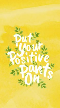 put your positive pants on quotes words inspirational quotes inspirational words words of wisdom words of encouragement sayings gezegdes quotes gezegdes en spreuken Motivacional Quotes, Cute Quotes, Words Quotes, Quotes Women, Wisdom Quotes, Cute Sayings, Inspirational Words Of Encouragement, Happy Sayings, Drake Quotes