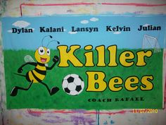 Looking for ideas for Joey's team banner.   Yup......... So much for my year break from volunteering.  hahahaha!      Soccer Banner for Waikoloa Killer Bees