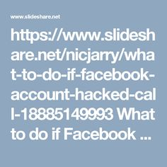 https://www.slideshare.net/nicjarry/what-to-do-if-facebook-account-hacked-call-18885149993 What to do if Facebook Account Hacked? Call 1-888-514-9993 CustomerServiceforFacebook Facebookcustomerservice Facebookcustomercare FacebookHackedAccount customerserviceNumber facebookcustomercarenumber