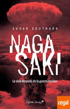 Southard, Susan Title Nagasaki : la vida despues de la guerra nuclear Publication [Madrid]: Capitán Swing, D.L. 2017