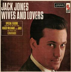 """Jack Jones, """"Wives and Lovers"""". Kapp Records, 1963. Fifty years after its release, The Huffington Post referred to """"Wives and Lovers"""" as one of the most offensive songs ever: """"You know you have a one-way ticket to Offensive Town when a love song starts with, 'Hey, little girl...'."""" (Huff Post 8.12.13)"""