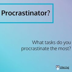 What types of tasks do you always find yourself procrastinating?