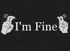 """""""I'm Fine"""", """"New Normal"""", """"Cocktail Time"""", """"Let's do a shot"""",  """"It's okay"""", """"I'm okay"""", so tired of finger quotes."""