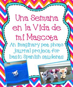 Spanish Pet Project- Students document a week in the life of their imaginary pet.