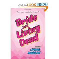 Bride of the Living Dead -- romantic comedy by Lynne Murray. (No brains are eaten in this novel about a woman who loves old horror movies...we promise.)