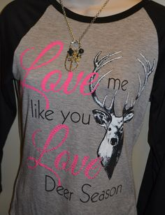 Love me like you love deer hunting!