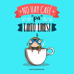 No hay café pa' tanto lunes! #lunes #frases #chistes #humor