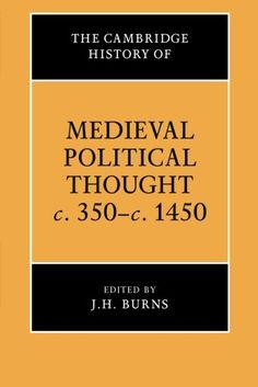 The Cambridge history of medieval political thought c. 350-c. 1450 / edited by J.H. Burns
