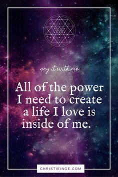 affirmation and mantra: all of the power I need to create a life I love is inside of me