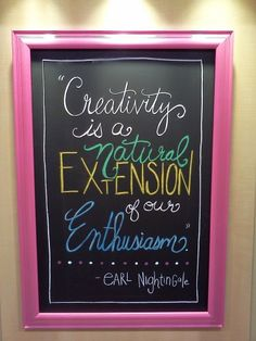 """Creativity is a Natural Extension of or Enthusiasm"" - Earl Nightingale"