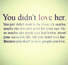 """""""You didn't love her. You didn't want to be alone. Or maybe, maybe she was just good for your ego. Or, or maybe she made you feel better about your miserable life, but you didn't love her. Because you don't destroy people you love"""" - Grey's Anatomy Great Quotes, Quotes To Live By, Inspirational Quotes, Amazing Quotes, Quotes About Good Men, You Broke Me Quotes, Real Love Quotes, Genius Quotes, Motivational Quotes"""