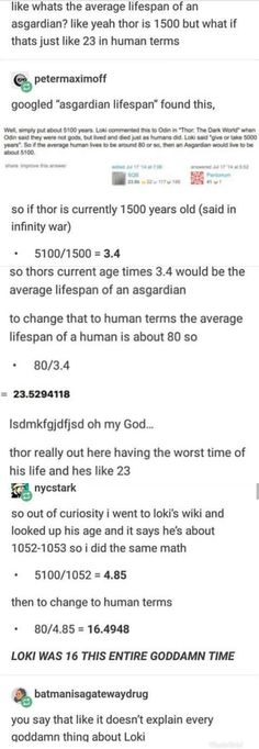 In 2011 when the first Thor came out… THOR WAS ONLY SIXTEEN… and Loki was only Nine, granted I added a tear to their ages because IW came out in 2018 and it so it could also be 15 and but that's only based off of human standard years, and not Norse god … Funny Marvel Memes, Marvel Jokes, Dc Memes, Avengers Memes, Marvel Dc Comics, Marvel Avengers, Marvel Universe, Fandoms, Thats The Way