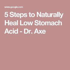 5 Steps to Naturally Heal Low Stomach Acid - Dr. Axe FIBROMYALGIA CAUSES LOW STOMACH ACID. INCLUDE SOME FORM  OF DIGESTIVE ENZYMES
