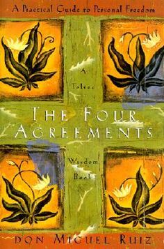 """""""The Four Agreements  1. Be impeccable with your word.  2. Don't take anything personally.  3. Don't make assumptions.  4. Always do your best. """"   ― Miguel Ruiz, The Four Agreements: A Practical Guide to Personal Freedom"""