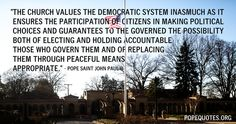the church values the democratic system in as much - pope john paul ii