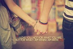 cute love quote: I love you not for what you are,  but for what I am when I am with you.