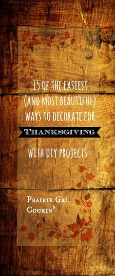 15 of the Easiest (And Most Beautiful) DIY Projects to Decorate for Thanksgiving!  (Prairie Gal Cookin)  #thanksgiving #decor