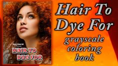 Hair To Dye For Adult Grayscale Coloring Book