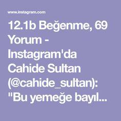 """12.1b Beğenme, 69 Yorum - Instagram'da Cahide Sultan (@cahide_sultan): """"Bu yemeğe bayılacaksınız! Gerçekten çok bereketli ve çok lezzetli bir yemek. Patlıcan zamanı…"""""""