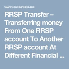 RRSP Transfer – Transferring money From One RRSP account To Another RRSP account At Different Financial Institutions