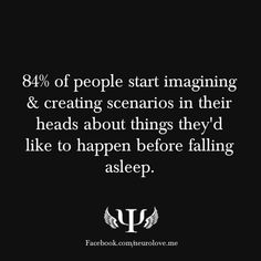 84% of people start imagining & creating scenarios in their heads about things they'd like to happen before falling asleep.