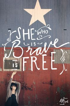 She who is brave, is free.
