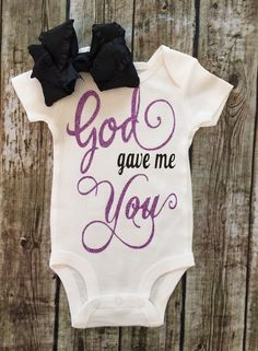 A personal favorite from my Etsy shop https://www.etsy.com/listing/280527254/baby-girl-bodysuit-god-gave-me-you
