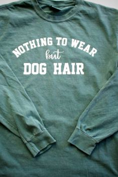 Nothing To Wear But Dog Hair || Unisex Long Sleeve Comfort Colors Shirt || Blue Spruce || Dog Lover Shirt #ad