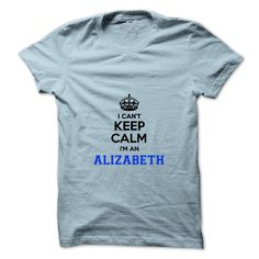 I cant keep calm Im an ALIZABETH T Shirts, Hoodies. Check price ==► https://www.sunfrog.com/Names/I-cant-keep-calm-Im-an-ALIZABETH.html?41382