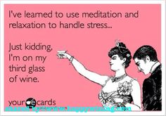Humor) 'I've learned to use meditation and relaxation to handle stress. Just kidding. I'm on my third glass of wine. Funny Shit, Haha Funny, Funny Humor, Funny Stuff, Ecards Humor, Hilarious Memes, Funny Drunk, Funny Comedy, Brenda Garcia